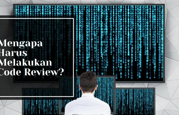 Mengapa Harus Melakukan Code Review?