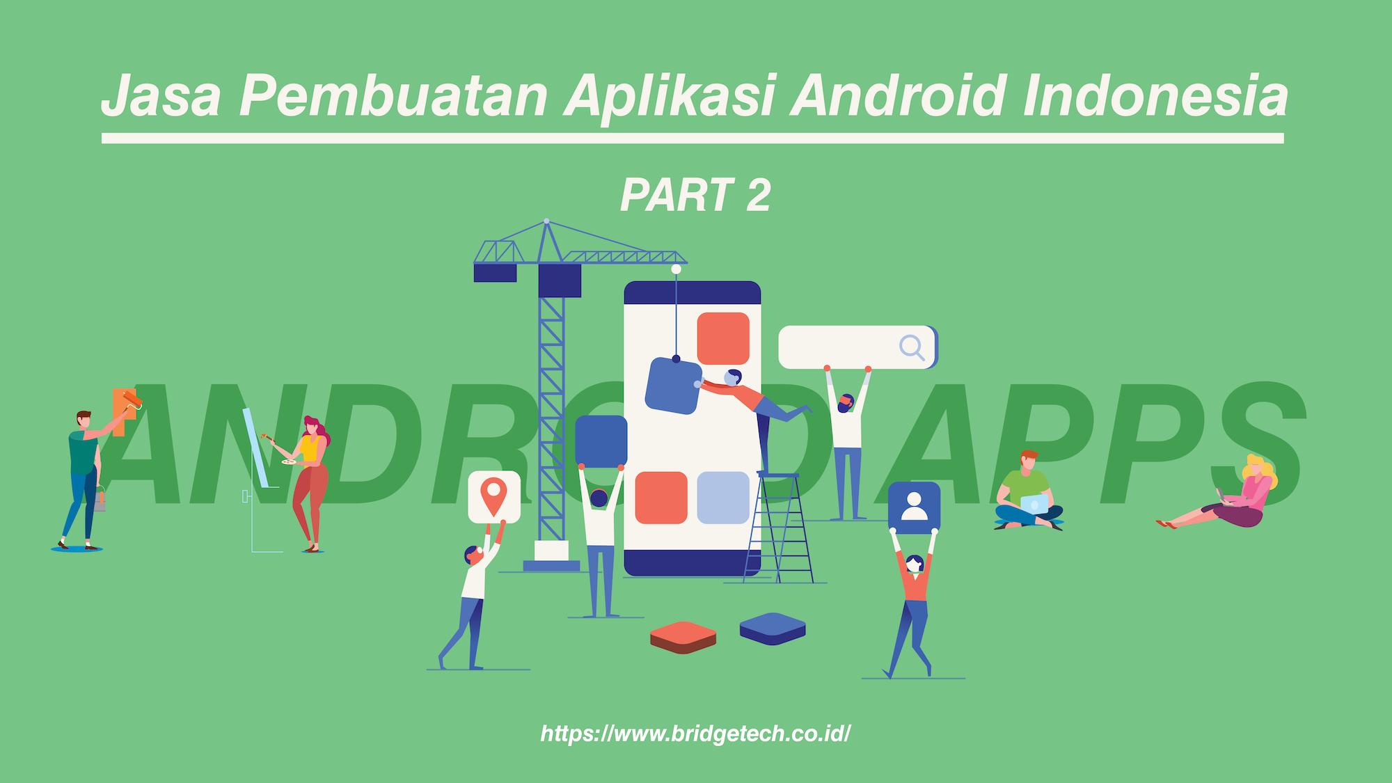 Jasa Pembuatan Aplikasi Android Indonesia (Pt.2)