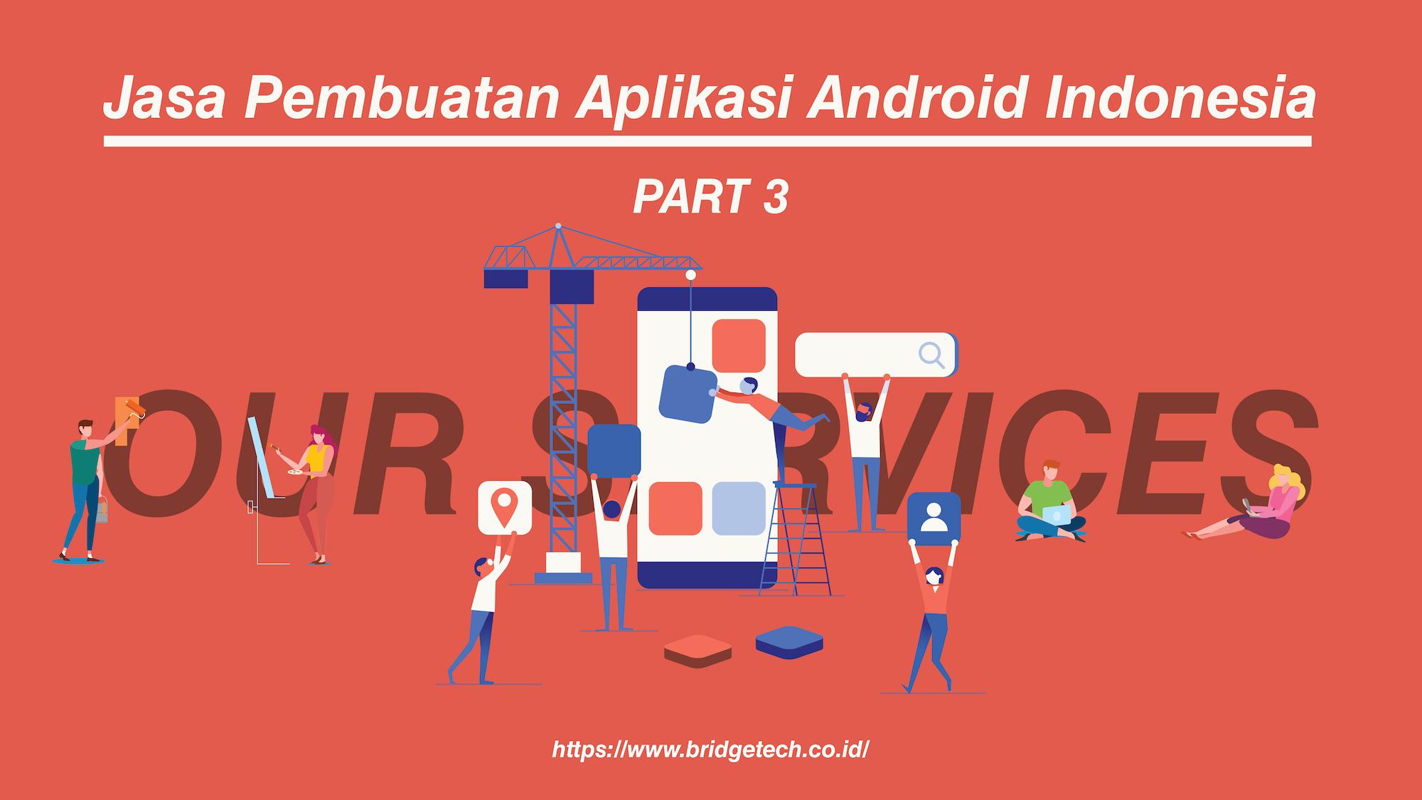 Jasa Pembuatan Aplikasi Android Indonesia (Pt.3)